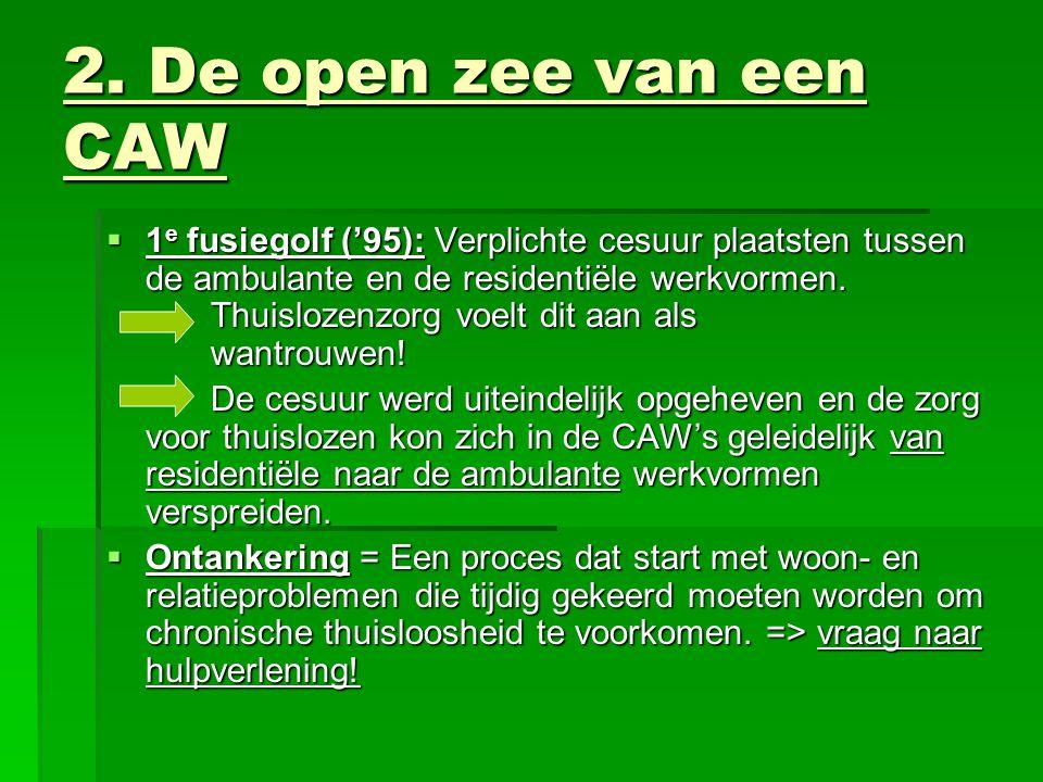 2. De open zee van een CAW  1 e fusiegolf ('95): Verplichte cesuur plaatsten tussen de ambulante en de residentiële werkvormen. Thuislozenzorg voelt
