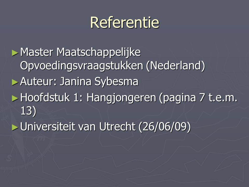 Referentie ► Master Maatschappelijke Opvoedingsvraagstukken (Nederland) ► Auteur: Janina Sybesma ► Hoofdstuk 1: Hangjongeren (pagina 7 t.e.m. 13) ► Un