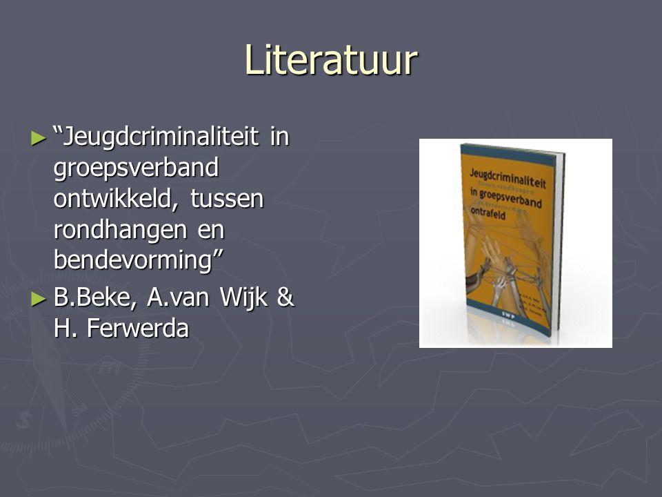 """Literatuur ► """"Jeugdcriminaliteit in groepsverband ontwikkeld, tussen rondhangen en bendevorming"""" ► B.Beke, A.van Wijk & H. Ferwerda"""