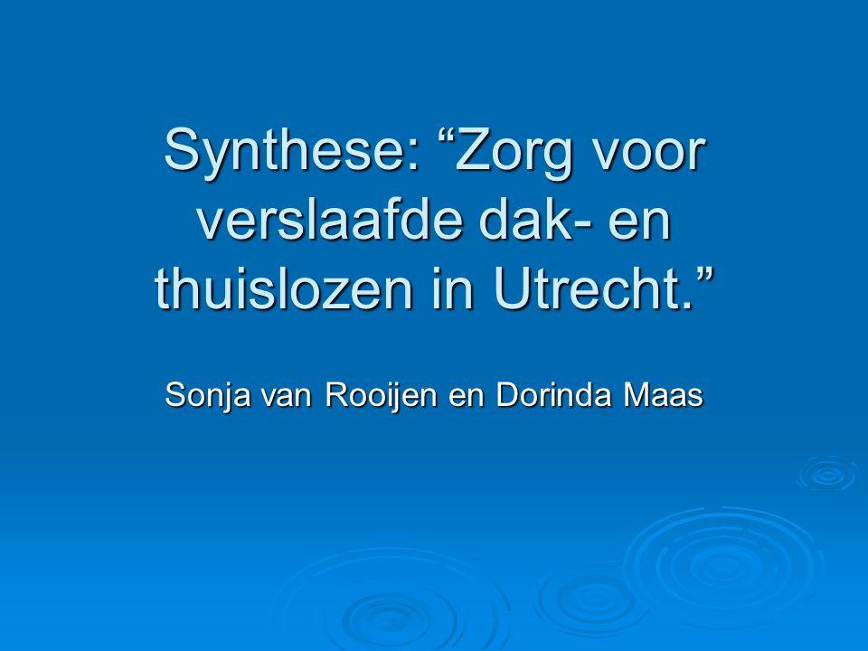 """Synthese: """"Zorg voor verslaafde dak- en thuislozen in Utrecht."""" Sonja van Rooijen en Dorinda Maas"""