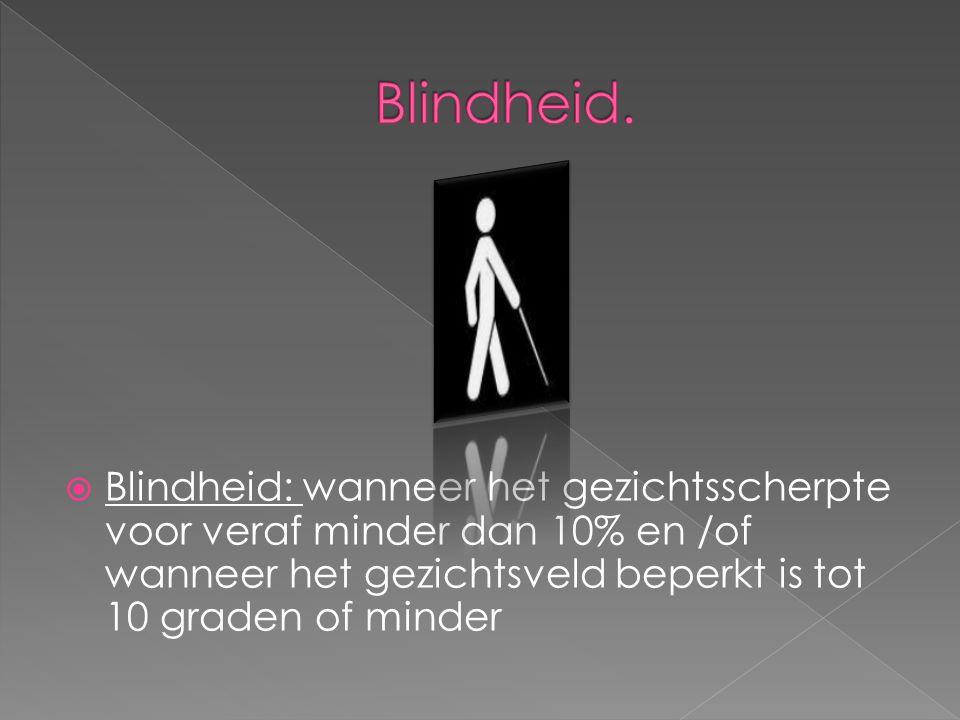  Blindheid: wanneer het gezichtsscherpte voor veraf minder dan 10% en /of wanneer het gezichtsveld beperkt is tot 10 graden of minder