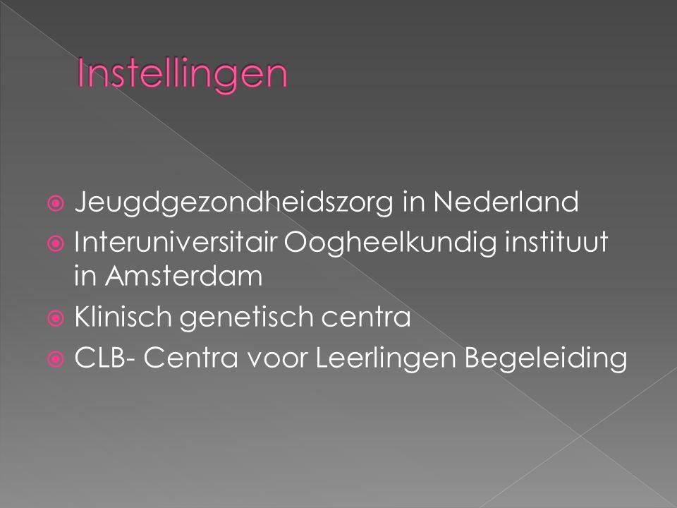  Jeugdgezondheidszorg in Nederland  Interuniversitair Oogheelkundig instituut in Amsterdam  Klinisch genetisch centra  CLB- Centra voor Leerlingen