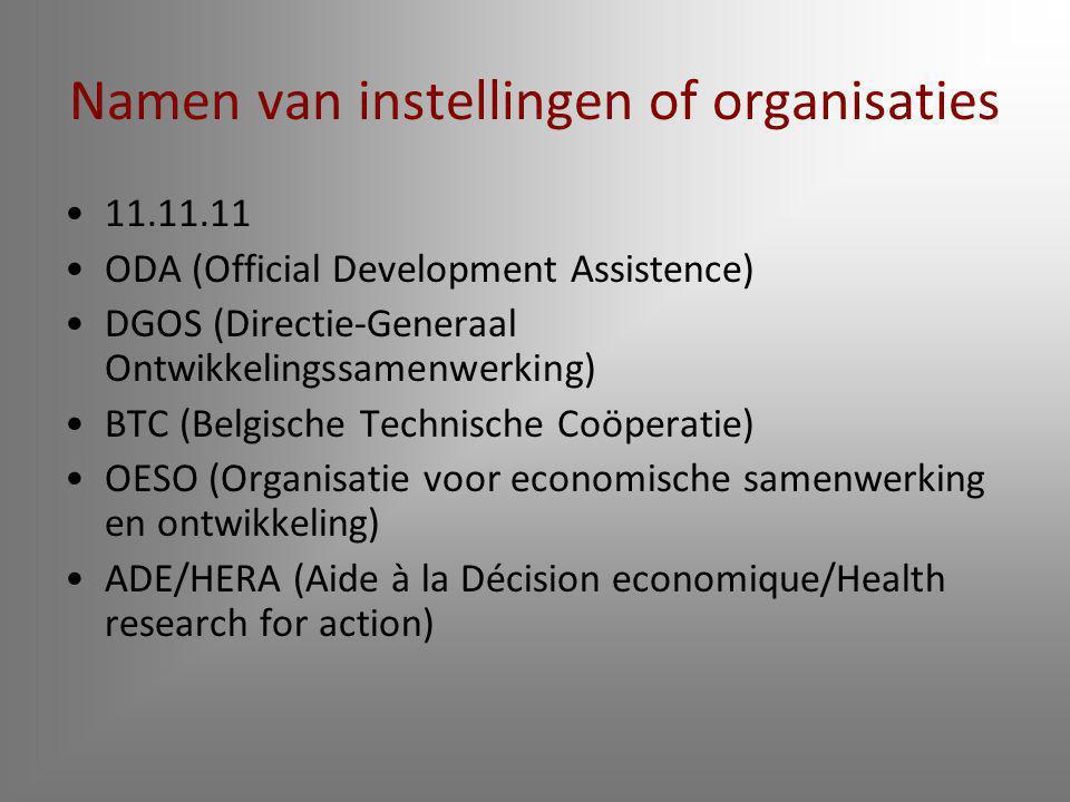 Namen van instellingen of organisaties 11.11.11 ODA (Official Development Assistence) DGOS (Directie-Generaal Ontwikkelingssamenwerking) BTC (Belgisch