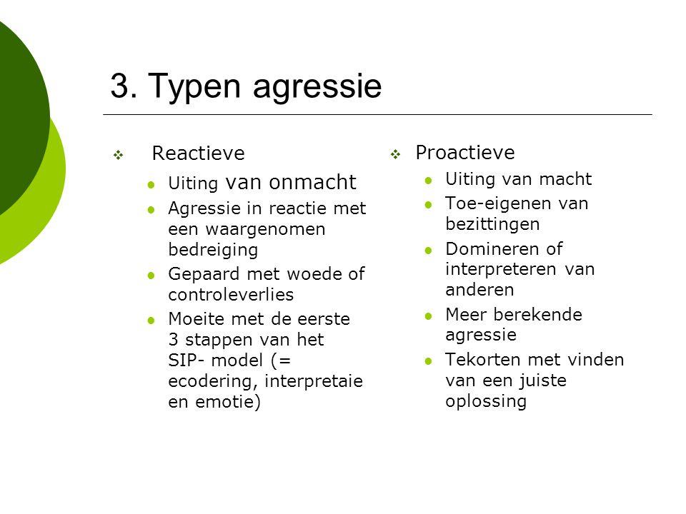 3. Typen agressie  Reactieve Uiting van onmacht Agressie in reactie met een waargenomen bedreiging Gepaard met woede of controleverlies Moeite met de
