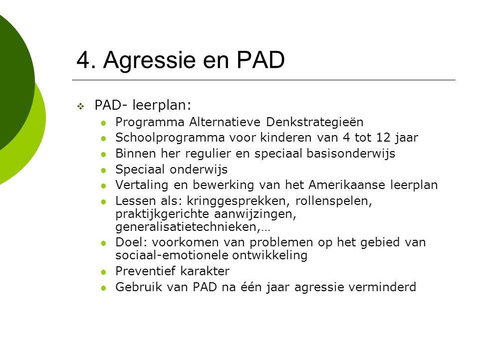 4. Agressie en PAD  PAD- leerplan: Programma Alternatieve Denkstrategieën Schoolprogramma voor kinderen van 4 tot 12 jaar Binnen her regulier en spec