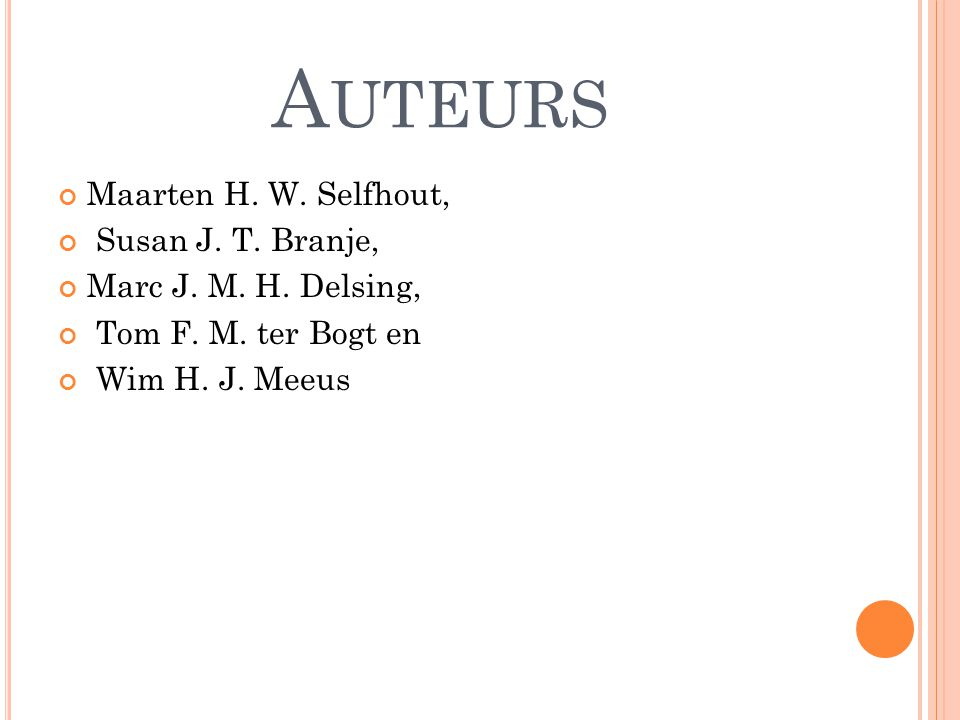 A UTEURS Maarten H. W. Selfhout, Susan J. T. Branje, Marc J. M. H. Delsing, Tom F. M. ter Bogt en Wim H. J. Meeus