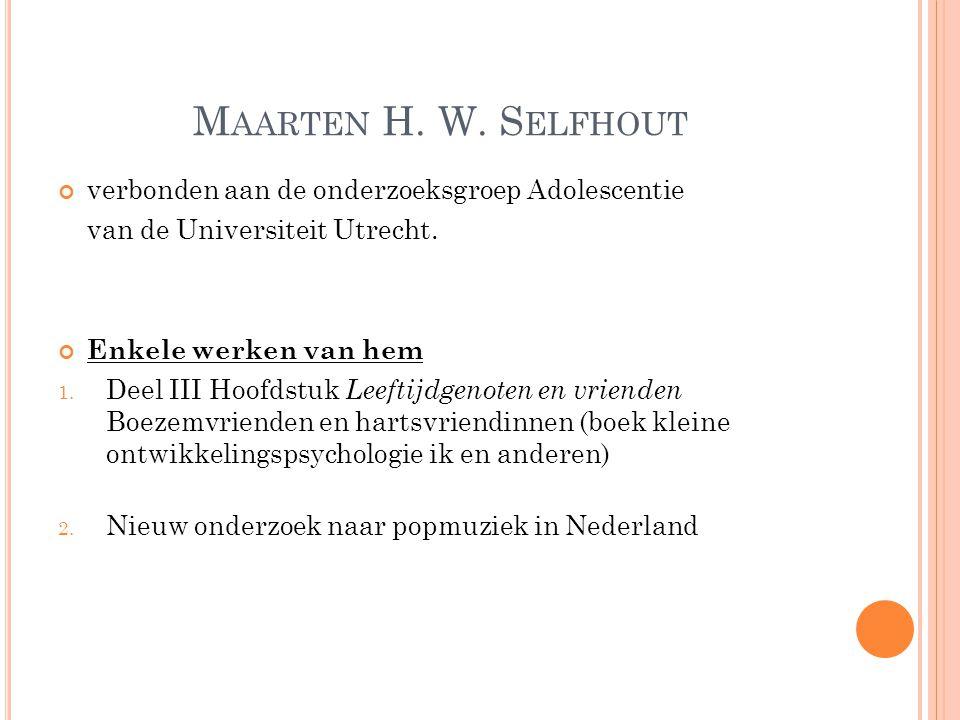 M AARTEN H. W. S ELFHOUT verbonden aan de onderzoeksgroep Adolescentie van de Universiteit Utrecht. Enkele werken van hem 1. Deel III Hoofdstuk Leefti
