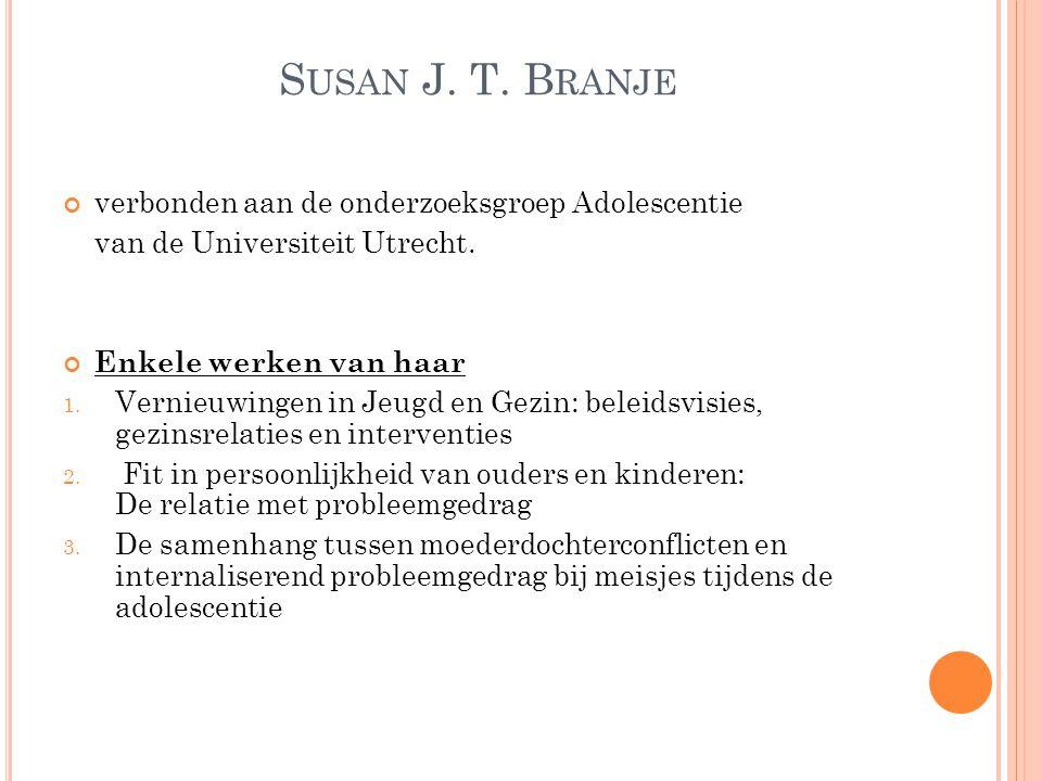 S USAN J. T. B RANJE verbonden aan de onderzoeksgroep Adolescentie van de Universiteit Utrecht. Enkele werken van haar 1. Vernieuwingen in Jeugd en Ge