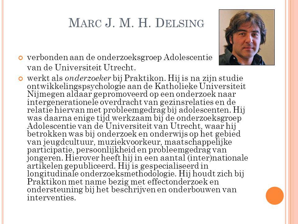 M ARC J. M. H. D ELSING verbonden aan de onderzoeksgroep Adolescentie van de Universiteit Utrecht. werkt als onderzoeker bij Praktikon. Hij is na zijn