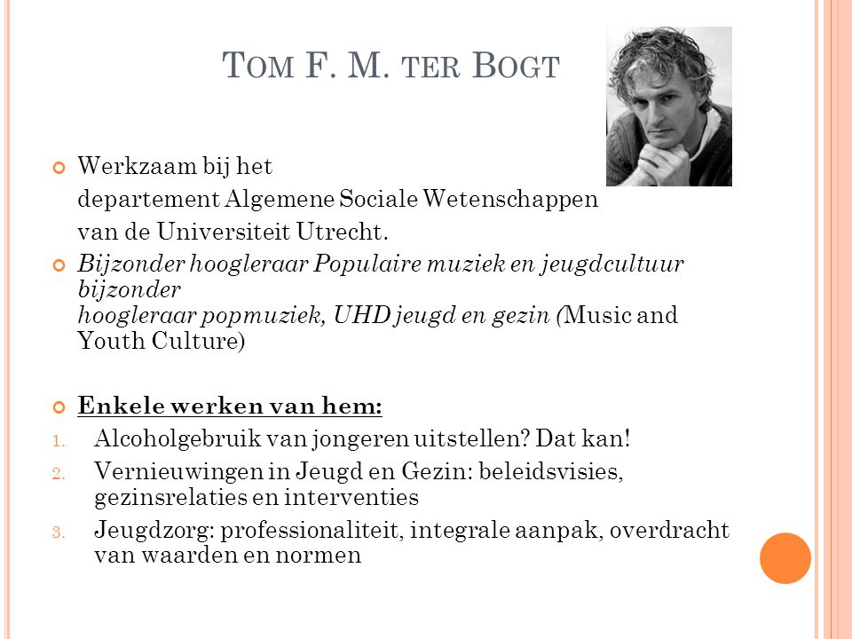 T OM F. M. TER B OGT Werkzaam bij het departement Algemene Sociale Wetenschappen van de Universiteit Utrecht. Bijzonder hoogleraar Populaire muziek en