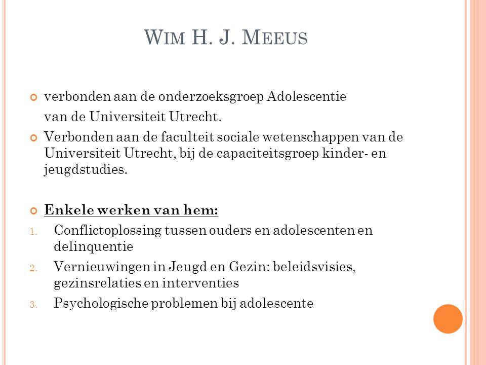 W IM H. J. M EEUS verbonden aan de onderzoeksgroep Adolescentie van de Universiteit Utrecht. Verbonden aan de faculteit sociale wetenschappen van de U