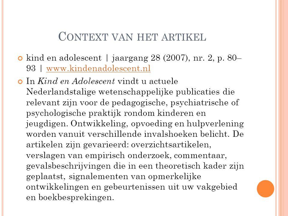 C ONTEXT VAN HET ARTIKEL kind en adolescent | jaargang 28 (2007), nr. 2, p. 80– 93 | www.kindenadolescent.nlwww.kindenadolescent.nl In Kind en Adolesc