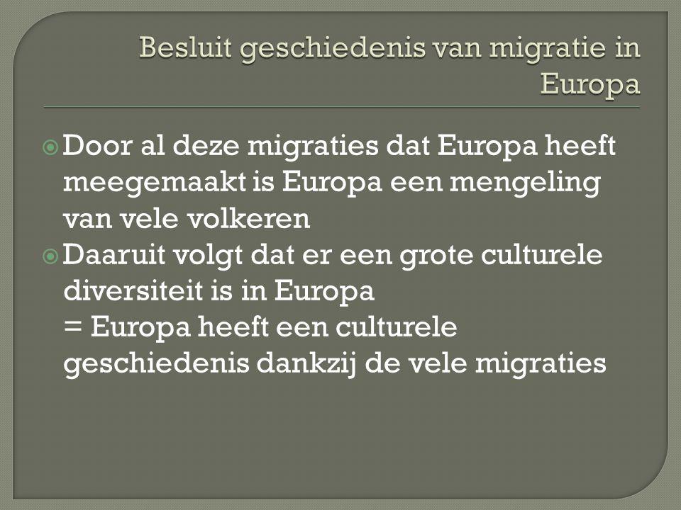  Door al deze migraties dat Europa heeft meegemaakt is Europa een mengeling van vele volkeren  Daaruit volgt dat er een grote culturele diversiteit