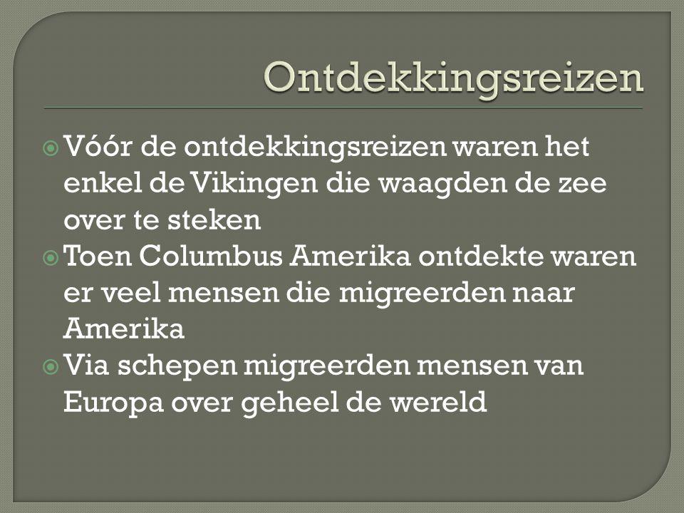  Vóór de ontdekkingsreizen waren het enkel de Vikingen die waagden de zee over te steken  Toen Columbus Amerika ontdekte waren er veel mensen die mi