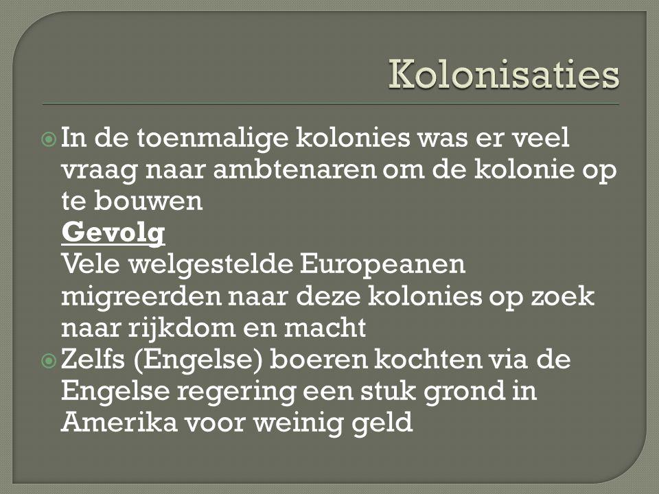 In de toenmalige kolonies was er veel vraag naar ambtenaren om de kolonie op te bouwen Gevolg Vele welgestelde Europeanen migreerden naar deze kolon