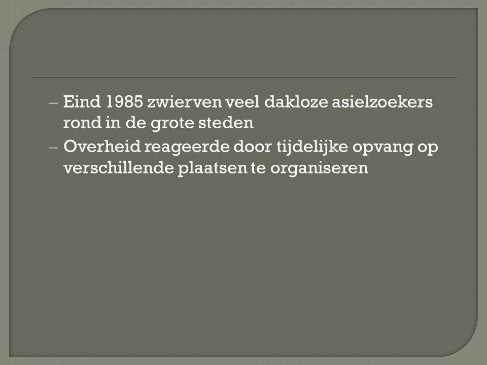 – Eind 1985 zwierven veel dakloze asielzoekers rond in de grote steden – Overheid reageerde door tijdelijke opvang op verschillende plaatsen te organi