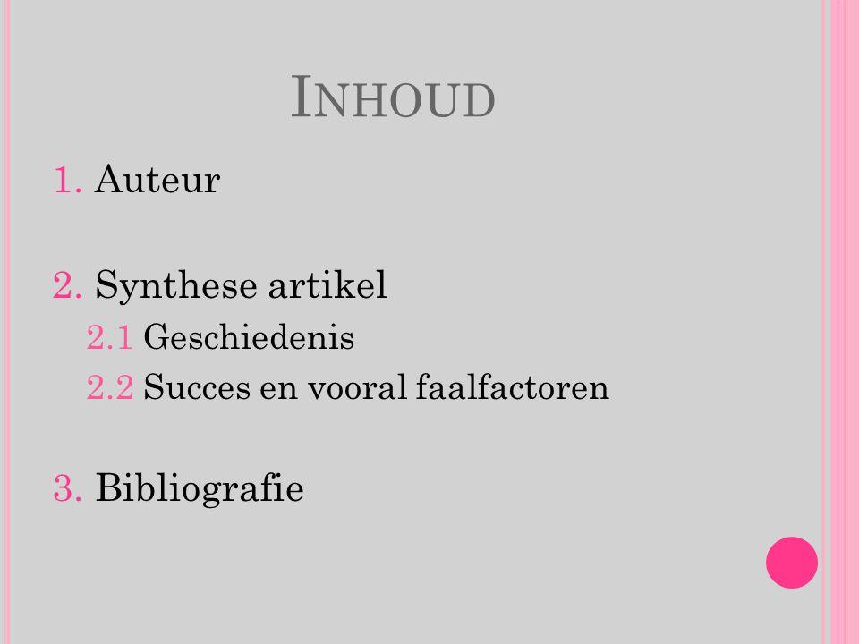 I NHOUD 1.Auteur 2.Synthese artikel 2.1 Geschiedenis 2.2 Succes en vooral faalfactoren 3.Bibliografie
