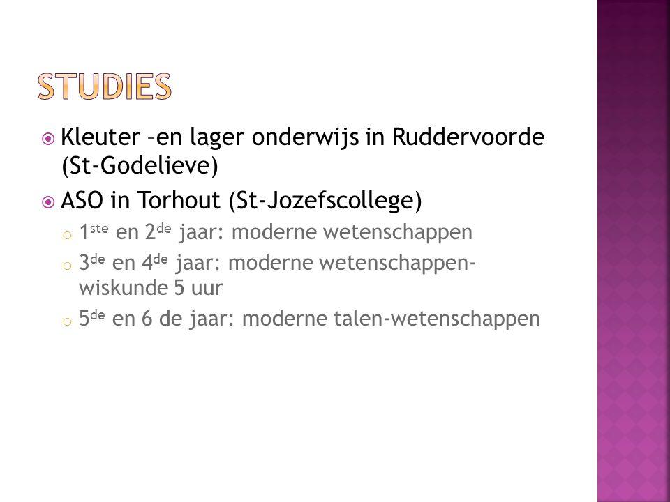  Kleuter –en lager onderwijs in Ruddervoorde (St-Godelieve)  ASO in Torhout (St-Jozefscollege) o 1 ste en 2 de jaar: moderne wetenschappen o 3 de en