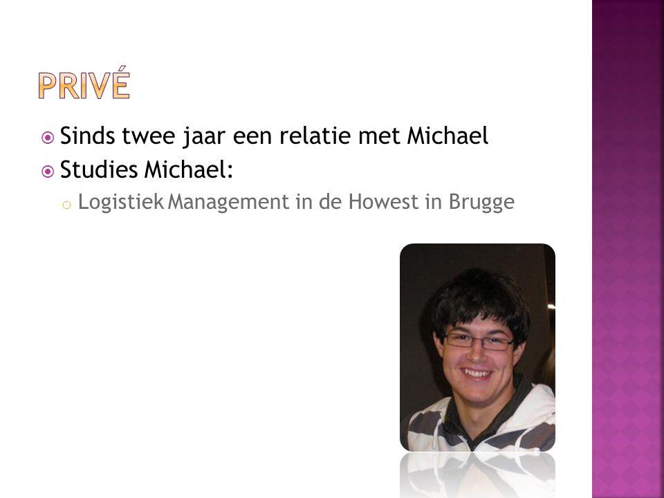  Sinds twee jaar een relatie met Michael  Studies Michael: o Logistiek Management in de Howest in Brugge