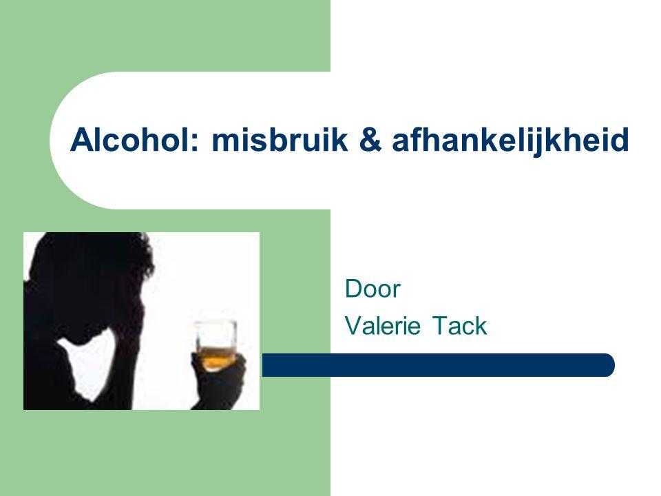 Alcohol: misbruik & afhankelijkheid Door Valerie Tack