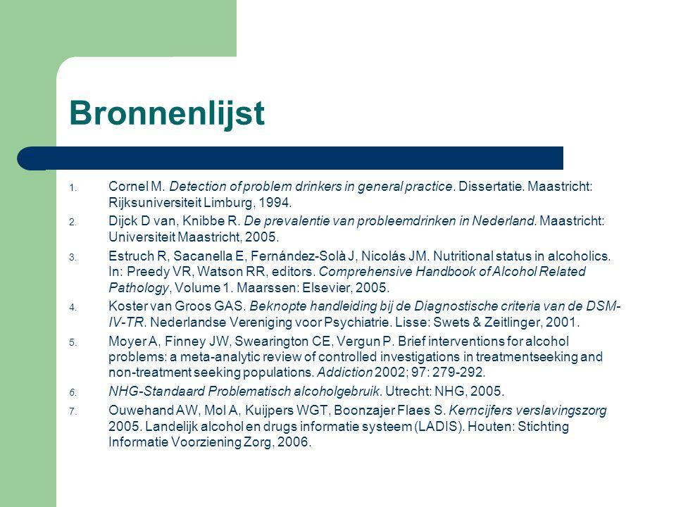 Bronnenlijst 1. Cornel M. Detection of problem drinkers in general practice. Dissertatie. Maastricht: Rijksuniversiteit Limburg, 1994. 2. Dijck D van,
