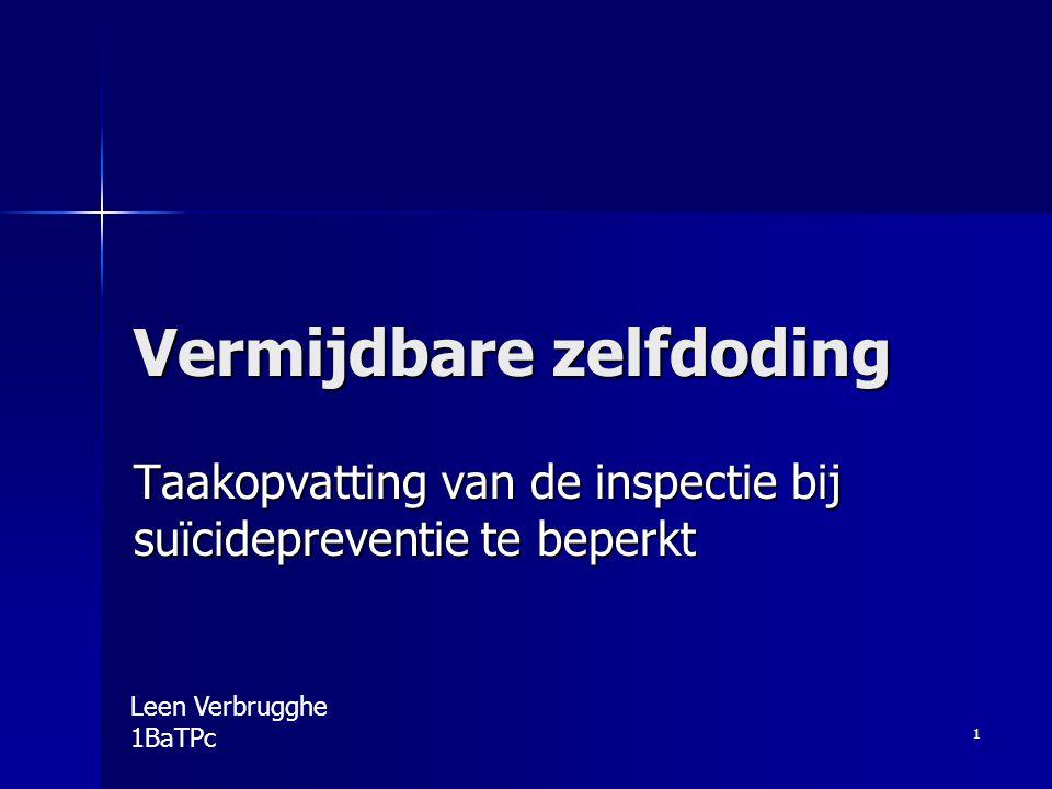 1 Vermijdbare zelfdoding Taakopvatting van de inspectie bij suïcidepreventie te beperkt Leen Verbrugghe 1BaTPc