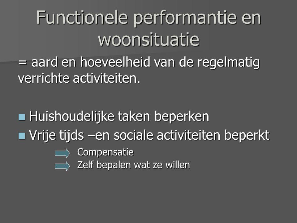 Functionele performantie en woonsituatie = aard en hoeveelheid van de regelmatig verrichte activiteiten.