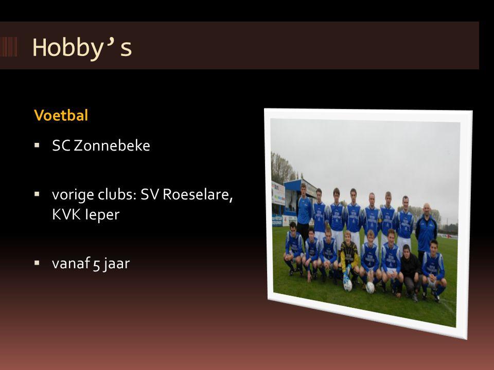 Hobby's Voetbal  SC Zonnebeke  vorige clubs: SV Roeselare, KVK Ieper  vanaf 5 jaar