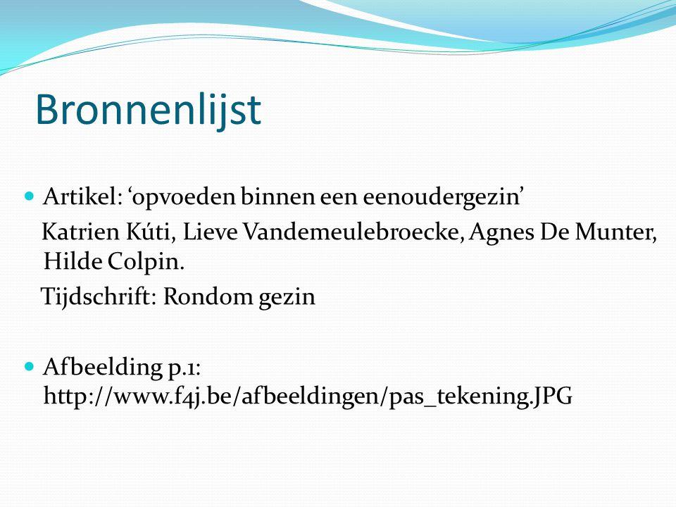 Bronnenlijst Artikel: 'opvoeden binnen een eenoudergezin' Katrien Kúti, Lieve Vandemeulebroecke, Agnes De Munter, Hilde Colpin.