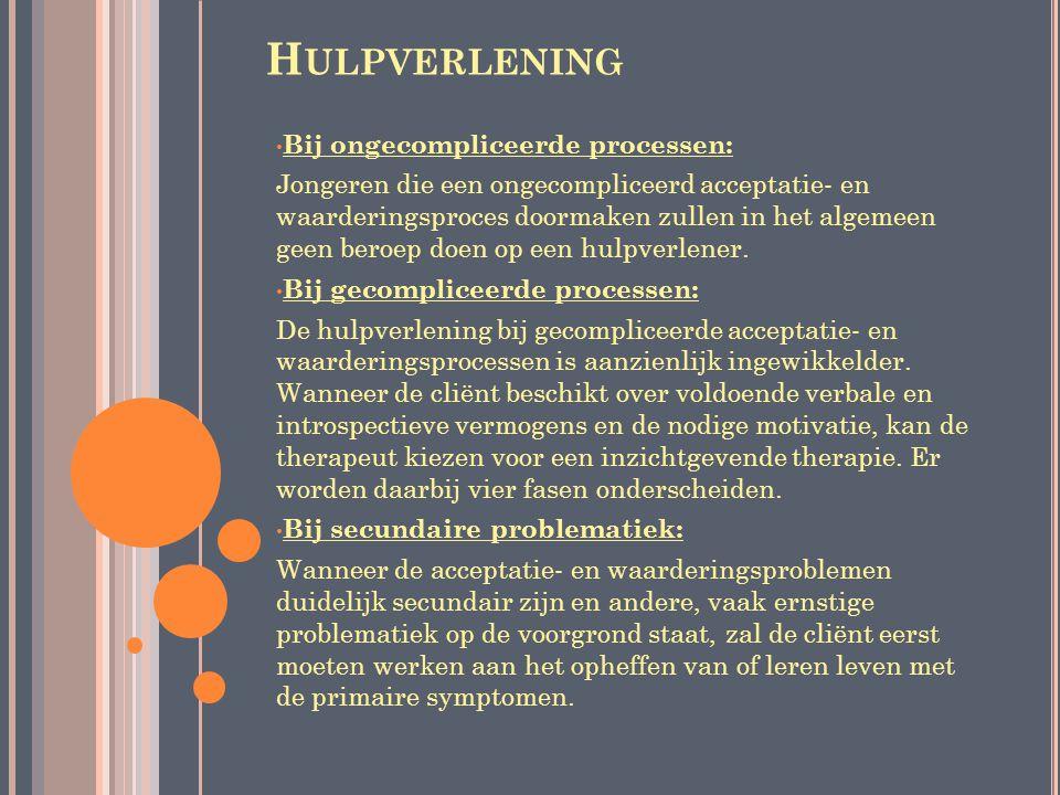 H ULPVERLENING Bij ongecompliceerde processen: Jongeren die een ongecompliceerd acceptatie- en waarderingsproces doormaken zullen in het algemeen geen beroep doen op een hulpverlener.