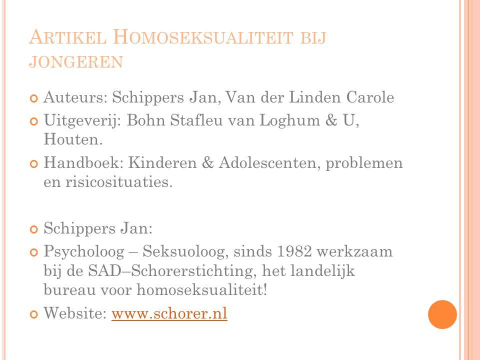 A RTIKEL H OMOSEKSUALITEIT BIJ JONGEREN Auteurs: Schippers Jan, Van der Linden Carole Uitgeverij: Bohn Stafleu van Loghum & U, Houten.