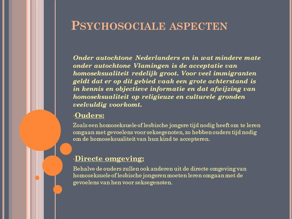 P SYCHOSOCIALE ASPECTEN Onder autochtone Nederlanders en in wat mindere mate onder autochtone Vlamingen is de acceptatie van homoseksualiteit redelijk groot.
