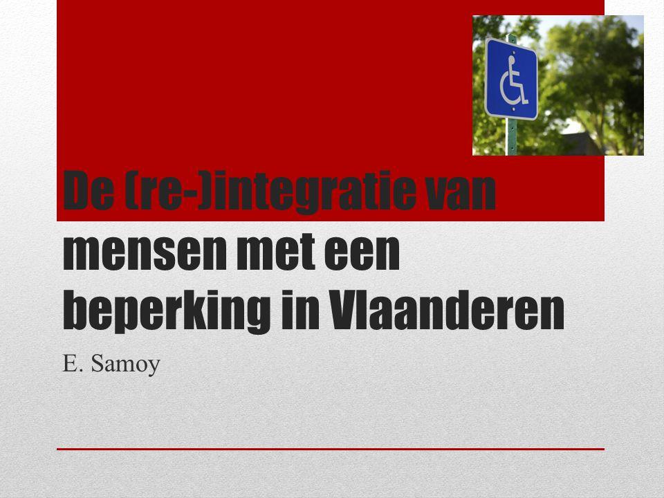 De (re-)integratie van mensen met een beperking in Vlaanderen E. Samoy