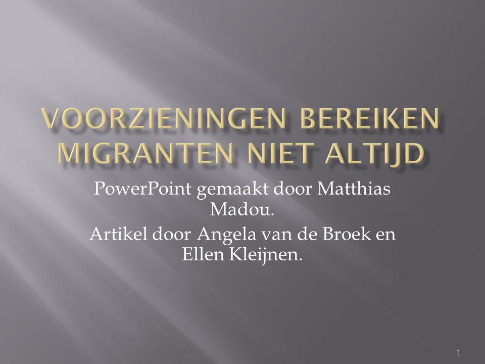 PowerPoint gemaakt door Matthias Madou. Artikel door Angela van de Broek en Ellen Kleijnen. 1