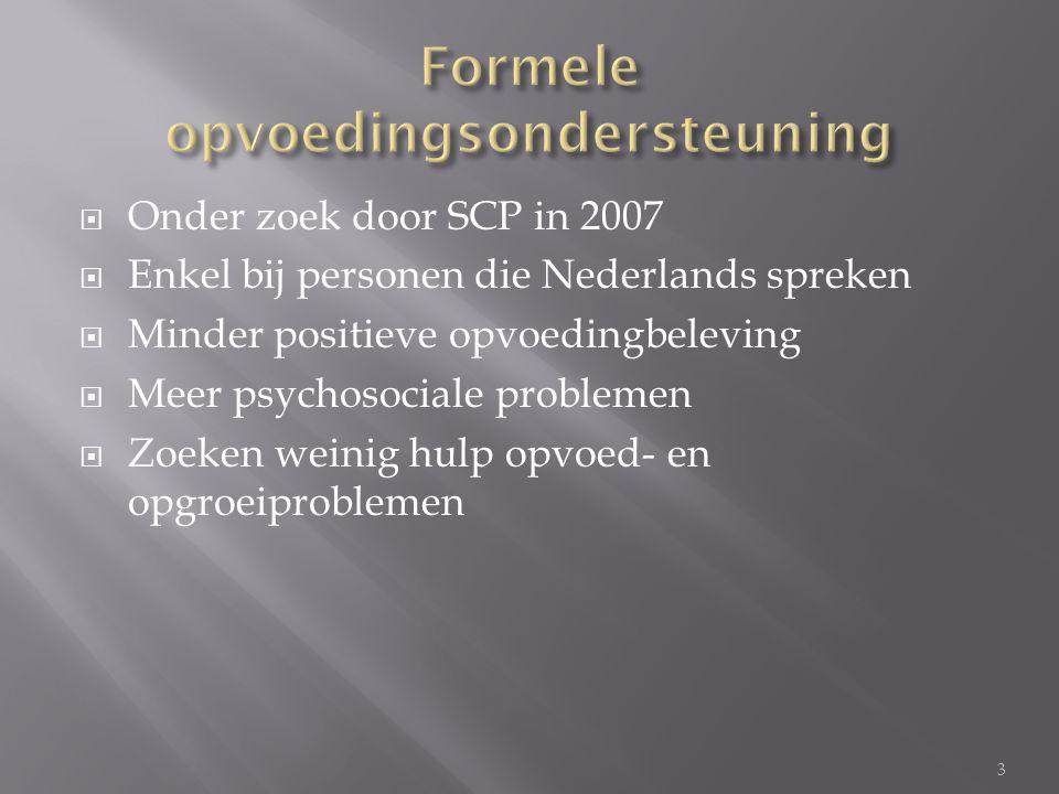  Onder zoek door SCP in 2007  Enkel bij personen die Nederlands spreken  Minder positieve opvoedingbeleving  Meer psychosociale problemen  Zoeken