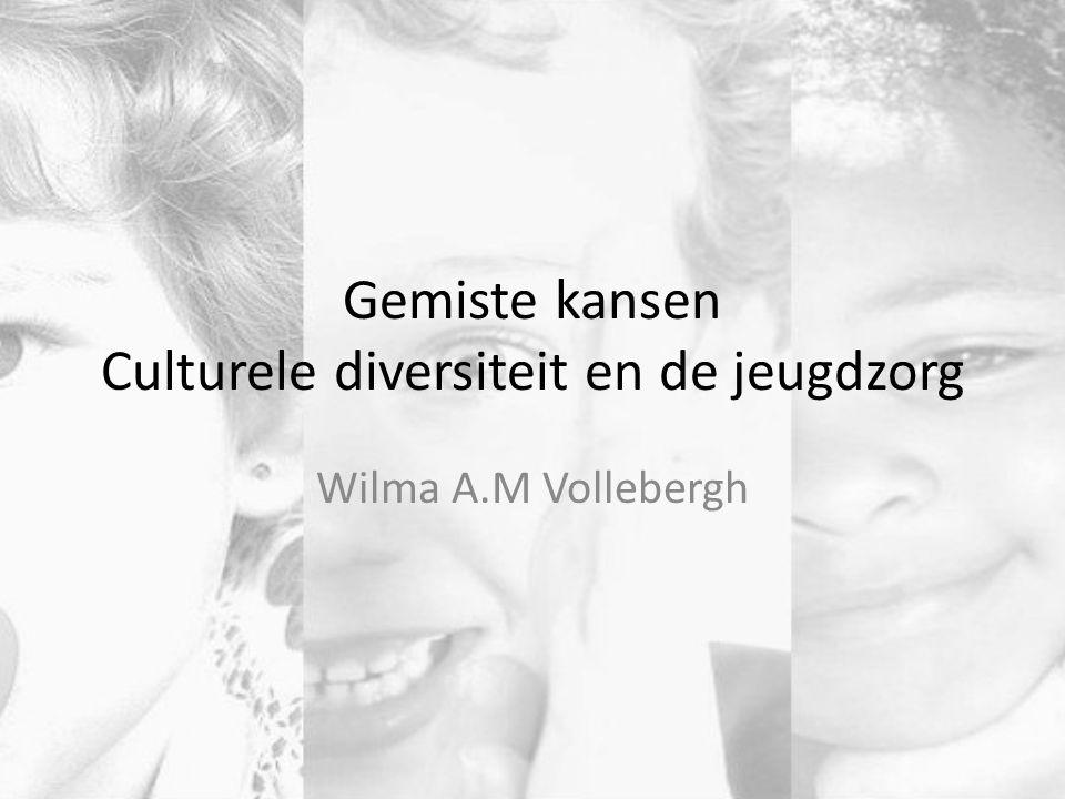 Gemiste kansen Culturele diversiteit en de jeugdzorg Wilma A.M Vollebergh