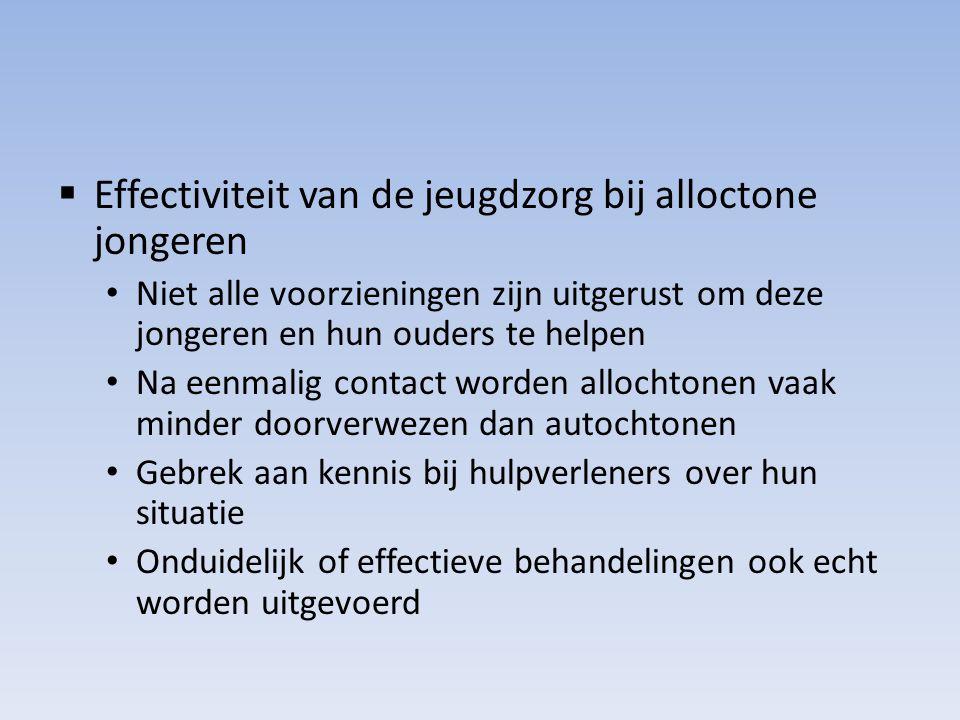  Effectiviteit van de jeugdzorg bij alloctone jongeren Niet alle voorzieningen zijn uitgerust om deze jongeren en hun ouders te helpen Na eenmalig co