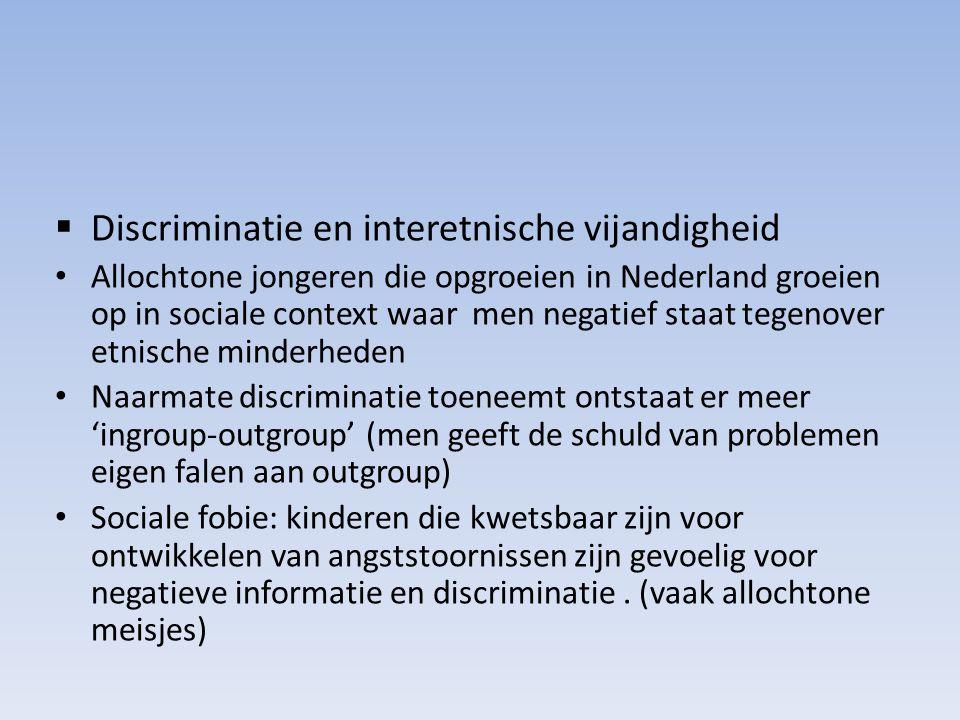  Discriminatie en interetnische vijandigheid Allochtone jongeren die opgroeien in Nederland groeien op in sociale context waar men negatief staat teg