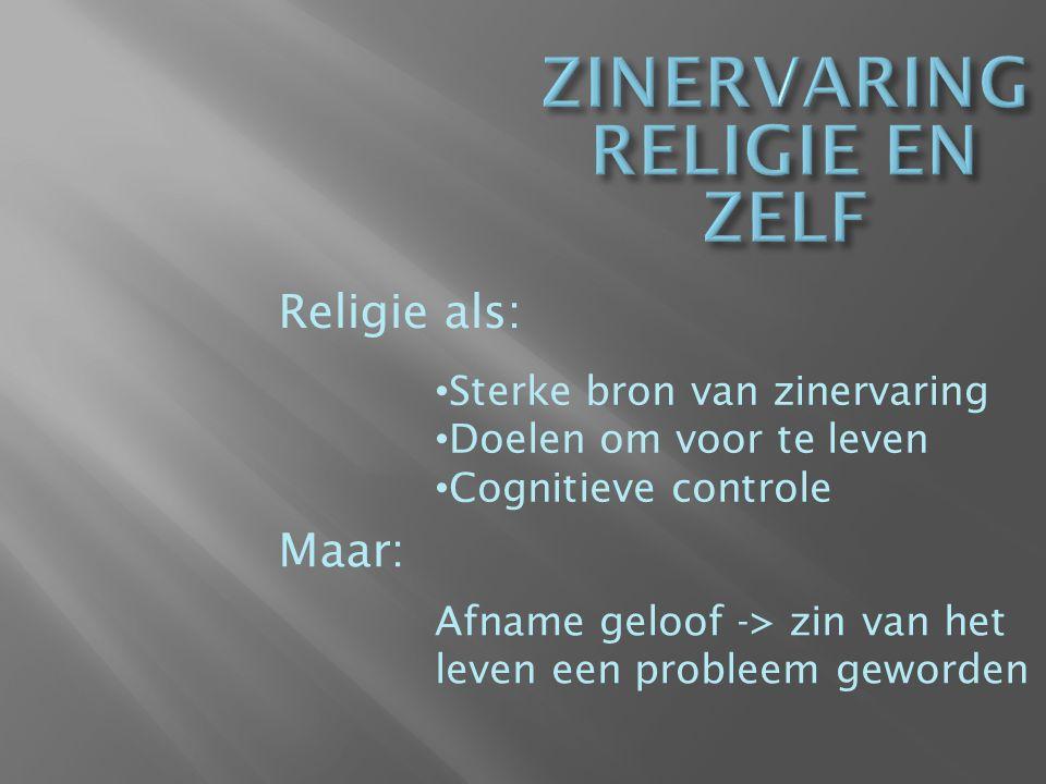 Sterke bron van zinervaring Doelen om voor te leven Cognitieve controle Religie als: Maar: Afname geloof -> zin van het leven een probleem geworden