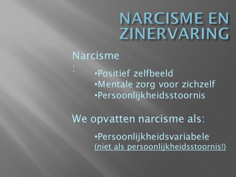 Narcisme : Positief zelfbeeld Mentale zorg voor zichzelf Persoonlijkheidsstoornis We opvatten narcisme als: Persoonlijkheidsvariabele (niet als persoonlijkheidsstoornis!)