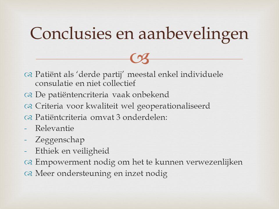   Patiënt als 'derde partij' meestal enkel individuele consulatie en niet collectief  De patiëntencriteria vaak onbekend  Criteria voor kwaliteit