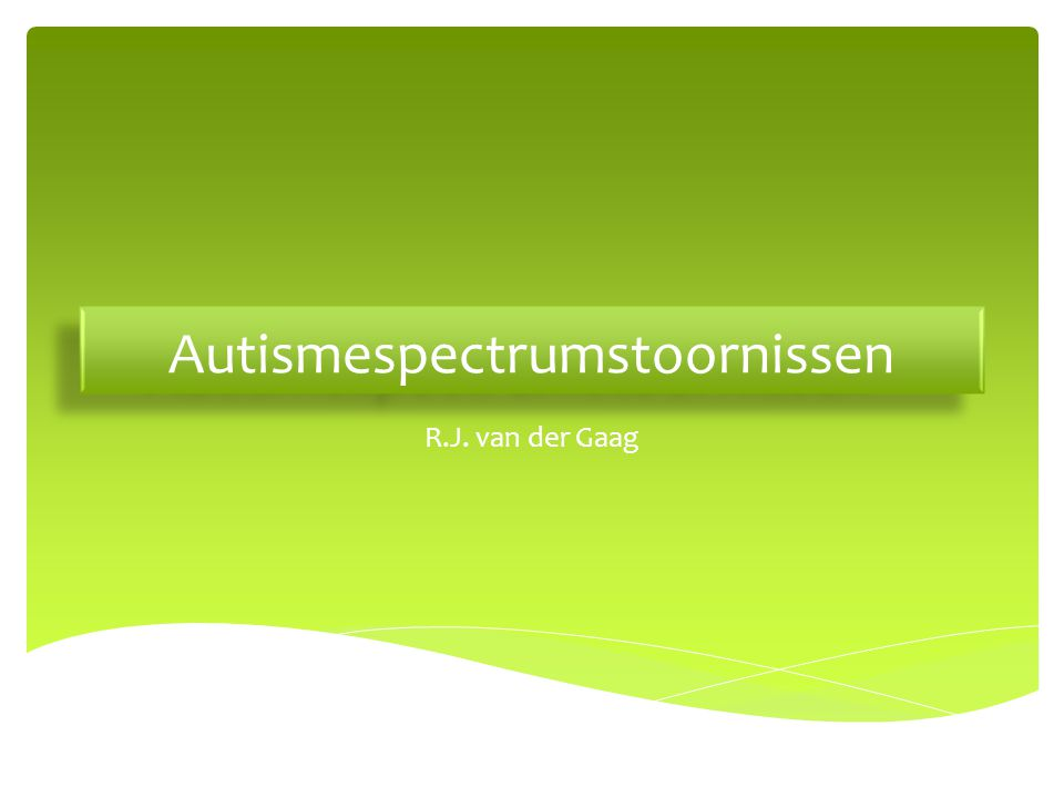 Autismespectrumstoornissen R.J. van der Gaag