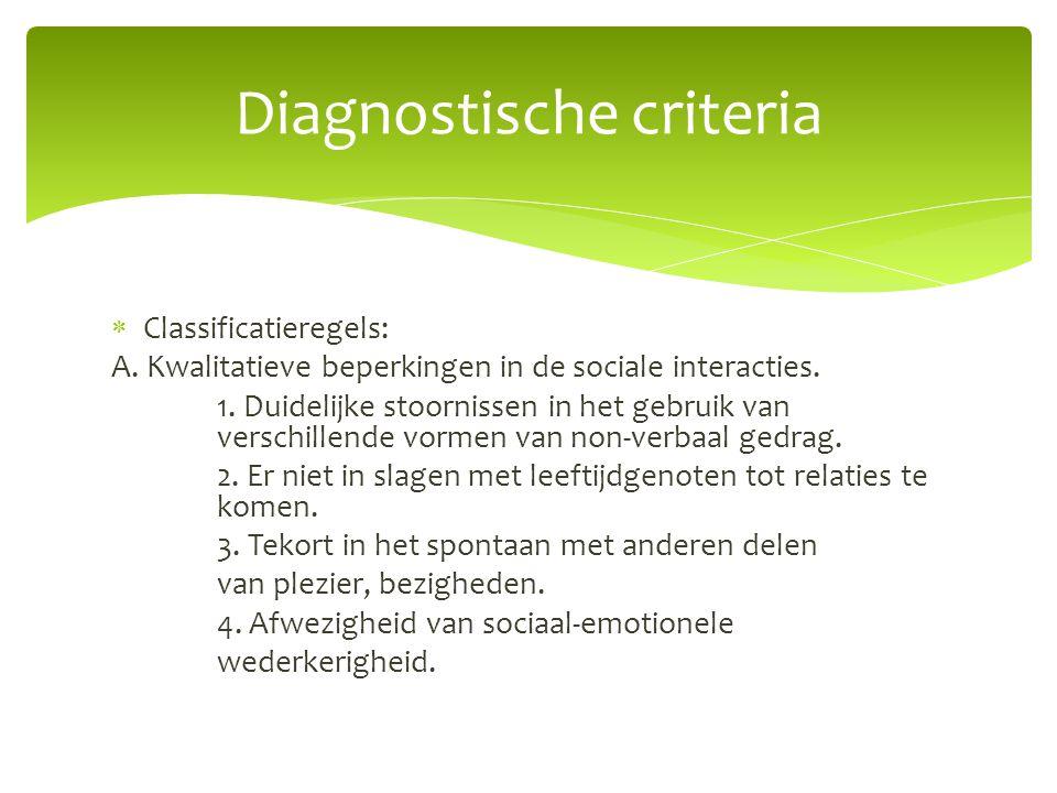  Classificatieregels: A. Kwalitatieve beperkingen in de sociale interacties. 1. Duidelijke stoornissen in het gebruik van verschillende vormen van no