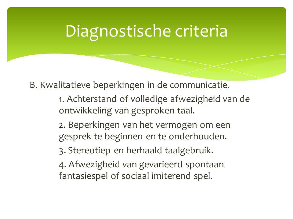 B. Kwalitatieve beperkingen in de communicatie. 1. Achterstand of volledige afwezigheid van de ontwikkeling van gesproken taal. 2. Beperkingen van het