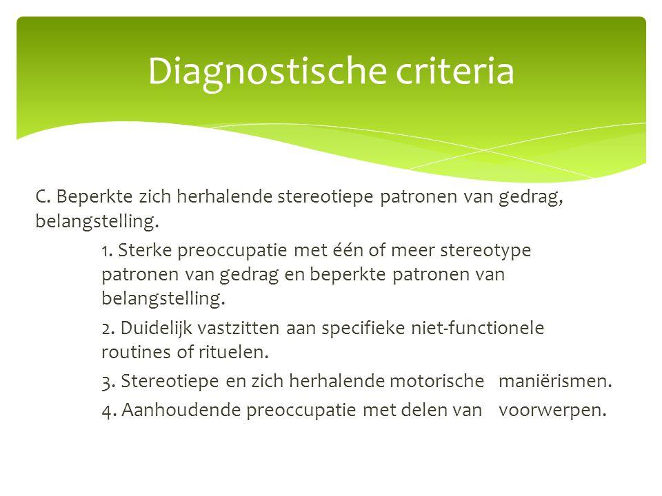 C. Beperkte zich herhalende stereotiepe patronen van gedrag, belangstelling. 1. Sterke preoccupatie met één of meer stereotype patronen van gedrag en
