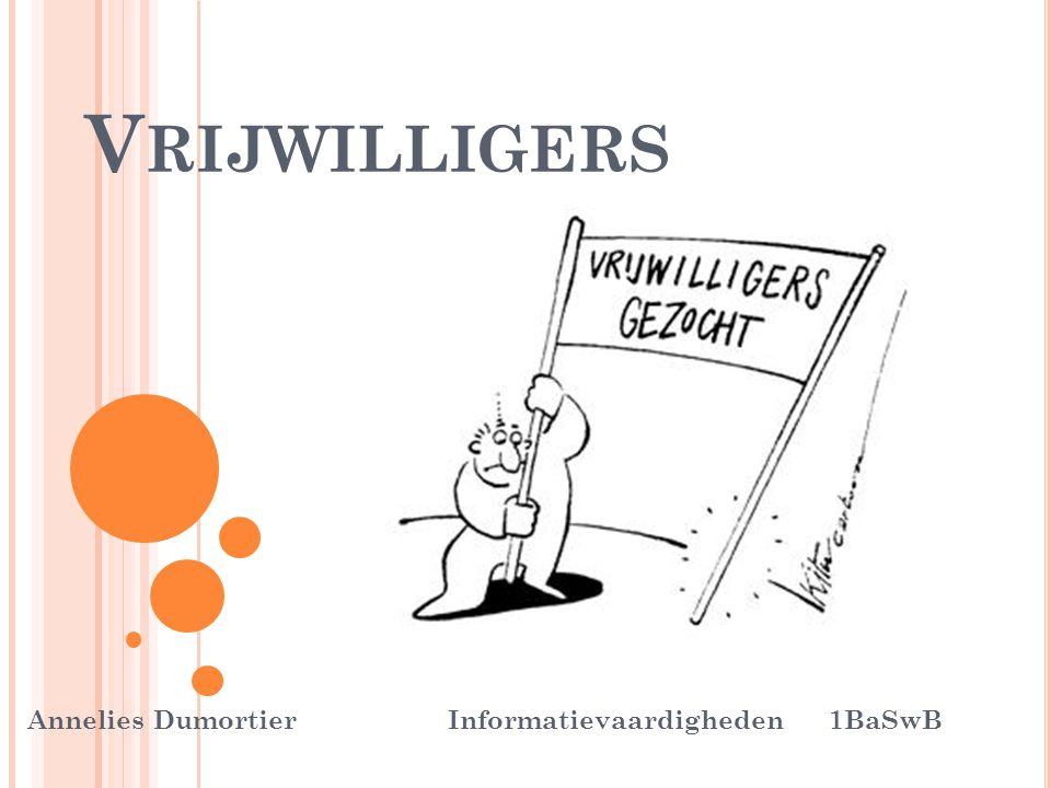 V RIJWILLIGERS Annelies Dumortier Informatievaardigheden 1BaSwB