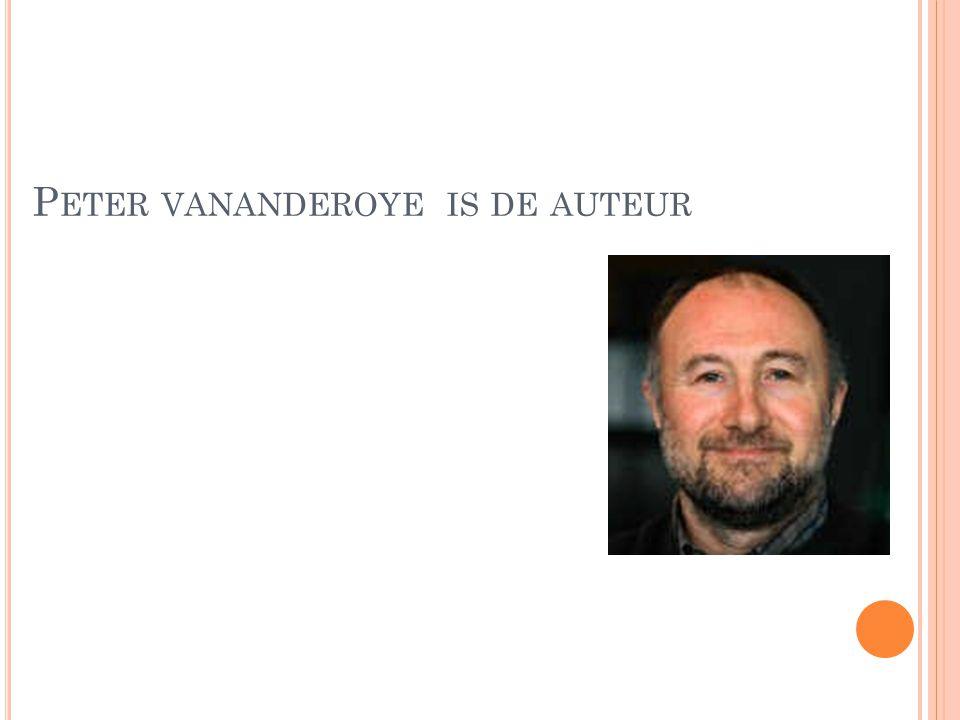 P ETER VANANDEROYE IS DE AUTEUR