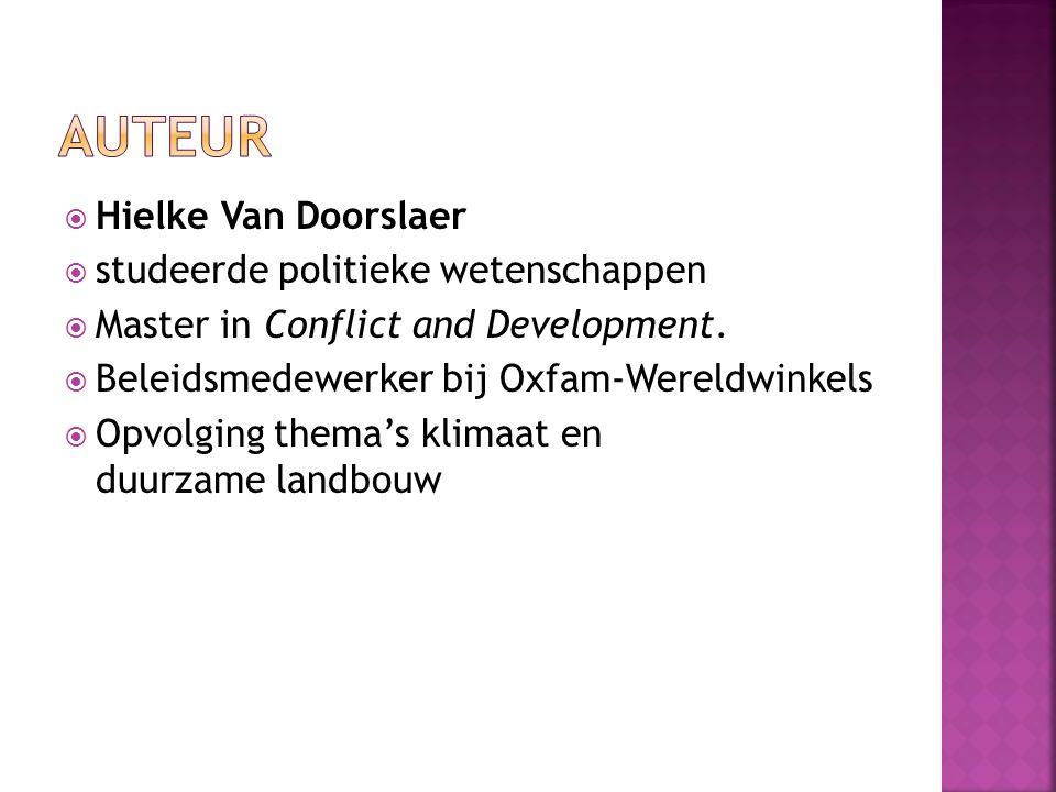  Hielke Van Doorslaer  studeerde politieke wetenschappen  Master in Conflict and Development.  Beleidsmedewerker bij Oxfam-Wereldwinkels  Opvolgi