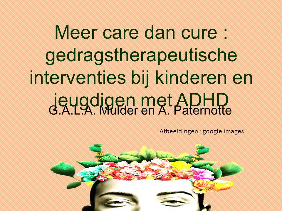 Meer care dan cure : gedragstherapeutische interventies bij kinderen en jeugdigen met ADHD G.A.L.A.