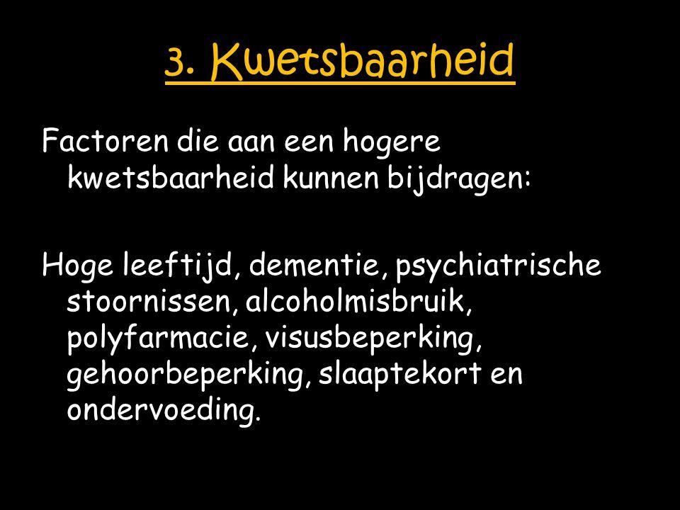 3. Kwetsbaarheid Factoren die aan een hogere kwetsbaarheid kunnen bijdragen: Hoge leeftijd, dementie, psychiatrische stoornissen, alcoholmisbruik, pol